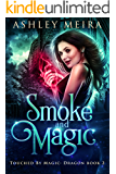 Smoke and Magic: A New Adult Urban Fantasy Novel (Touched By Magic: Dragon Book 2)