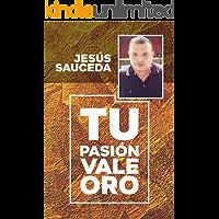 Tu pasión vale oro: Tu pasión vale oro (Vol. nº 1)