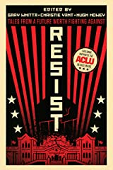 Resist: Tales from a Future Worth Fighting Against Kindle Edition