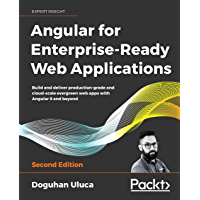 Angular for Enterprise-Ready Web Applications: Build and deliver production-grade and cloud-scale evergreen web apps…