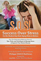 S.O.S! Success Over Stress For the Modern Day (Anti-Aging) Mom in Motion!: Plus The Motivating Makeover Manual Paperback