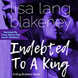 Indebted to a King: A King Brother Novel: The King Brothers Series, Book 2