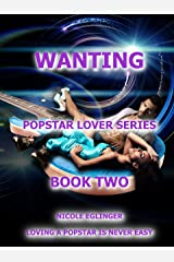 Wanting: Popstar Lover Series #2: Popstar Lover Series #2 Kindle Edition