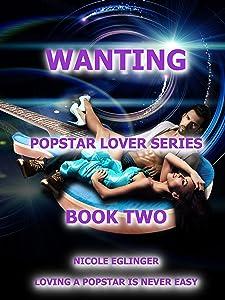 Wanting: Popstar Lover Series #2: Popstar Lover Series #2