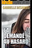 J'ai demandé au hasard (French Edition)