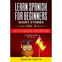 Learn Spanish For Beginners - Short Stories: A step-by-step guide on how to speak Spanish like crazy even in your car…