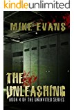 The Unleashing An Extreme Thriller Horror Suspense Novel Series: - Psychological Extreme Horror Book 4 (The Uninvited)