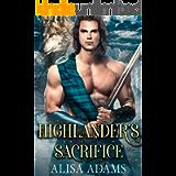 Highlander's Sacrifice: A Scottish Medieval Historical Romance (Unbroken Highland Spirits Book 1)