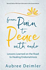From Pain to Peace With Endo: Lessons Learned on the Road to Healing Endometriosis Kindle Edition