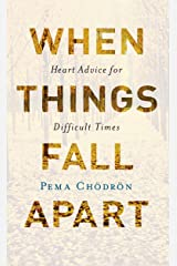 When Things Fall Apart: Heart Advice for Difficult Times (Shambhala Classics) Kindle Edition