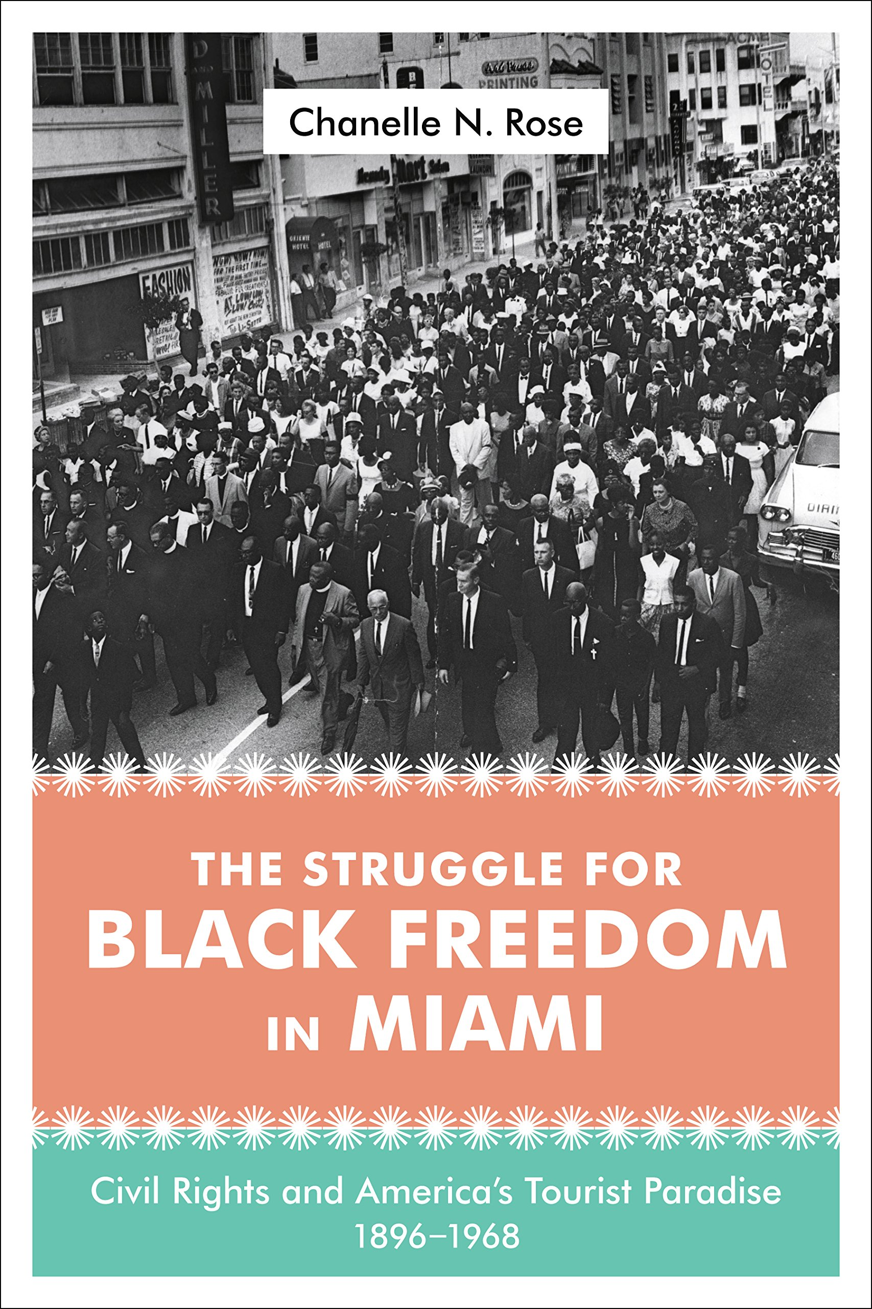 The Struggle for Black Freedom in Miami: Civil Rights and America's Tourist Paradise, 1896-1968 (Making the Modern South) PDF
