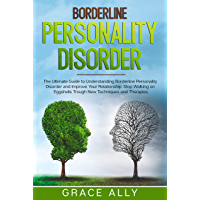 Borderline Personality Disorder : The Ultimate Guide to Understanding Borderline Personality Disorder and Improve Your Relationship. Stop Walking on Eggshells ... Techniques and Therapies (English Edition)