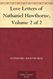 Love Letters of Nathaniel Hawthorne, Volume 2 of 2