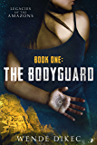 The Bodyguard: Legacies of the Amazons: Book One