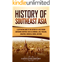 History of Southeast Asia: A Captivating Guide to the History of a Vast Region Containing Countries Such as Cambodia…