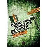 Como Vencer Torneios de Poker. Uma Mao de Cada Vez Estratégias Para Estágios Finais - Volume 2