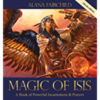 Magic of Isis: A Powerful Book of Incantations and Prayers (English Edition)