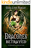 Dracones Betrayed: Cursed & Hunted 3; Dark Dragon & Phoenix Paranormal Fantasy Romance Shifter