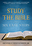 Study the Bible: Six Easy Steps: A Simple Approach to Understand Scripture & Deepen Your Relationship with God