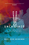 Unchained: If Jesus Has Set Us Free, Why Don't We Feel Free?