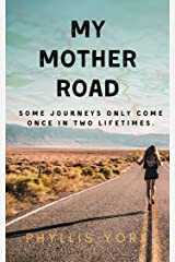 My Mother Road: Some journeys only happen once in two lifetimes. Kindle Edition