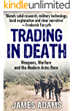 Trading in Death: Weapons, Warfare and The Modern Arms Race