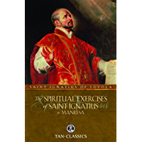 The Spiritual Exercises of St. Ignatius or Manresa (with Supplemental Reading:  The Classics Made Simple: The Spiritual Exercises of St Ignatius of Loyola) [Illustrated] (English Edition)