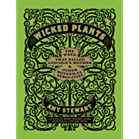 Wicked Plants: The Weed That Killed Lincoln's Mother and Other Botanical Atrocities (English Edition)