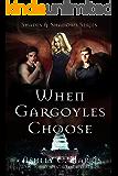 When Gargoyles Choose (Shades and Shadows: When Gargoyles Rise Book 2)