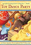 Toy Dance Party: Being the Further Adventures of a Bossyboots Stingray, a Courageous Buffalo, & a Hopeful Round Someone…