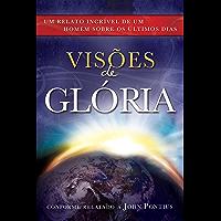 Visões de Glória: Um Relato Incrível de um homem sobre os Últimos Dias