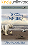 Dogs and Danger (An Isle of Man Ghostly Cozy Book 4)