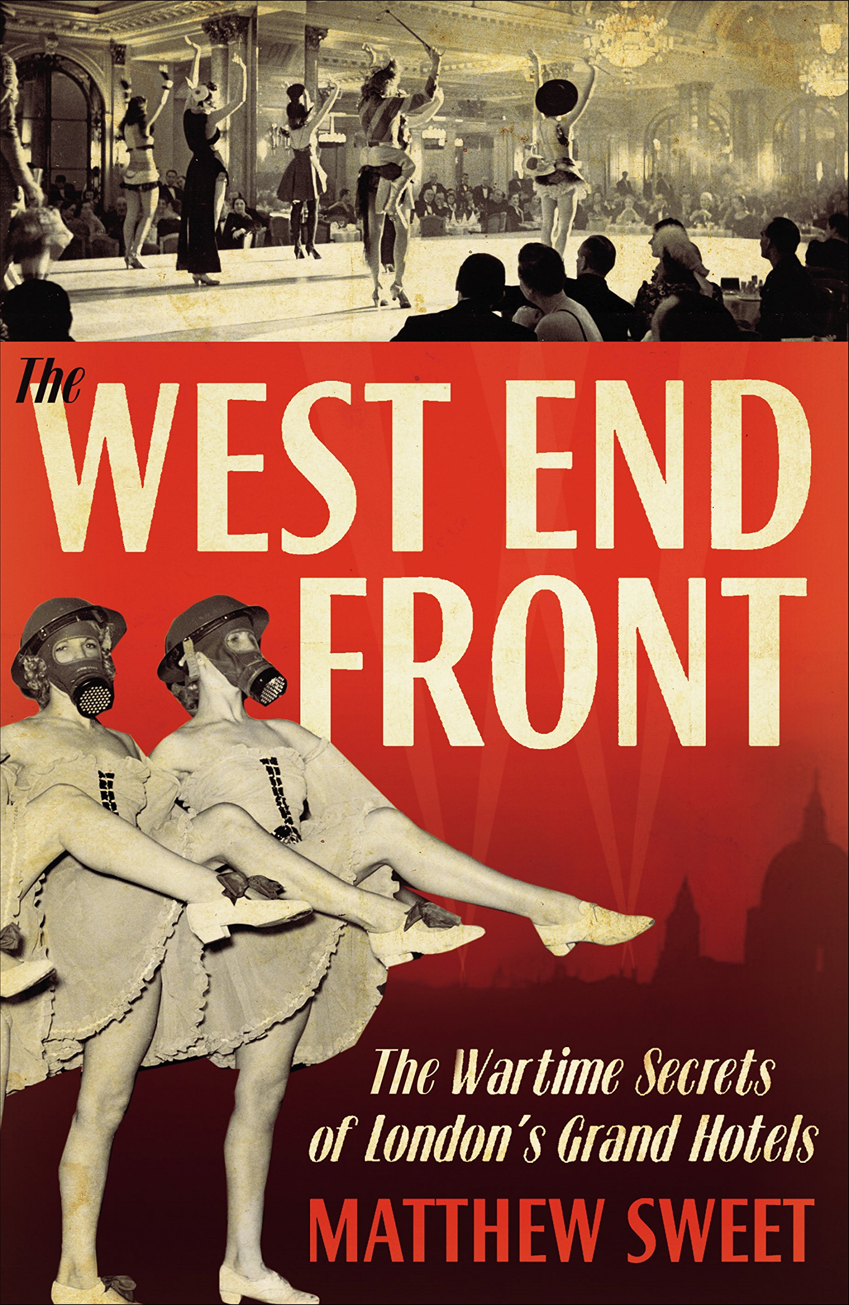 Download West End Front: The Wartime Secrets of London's Grand Hotels ebook