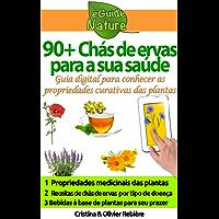 90+ Chás de ervas para a sua saúde: Pequeno guia digital para conhecer as propriedades naturais e curativas das plantas (eGuide Nature Livro 3)
