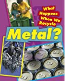 Metal (What Happens When We Recycle)
