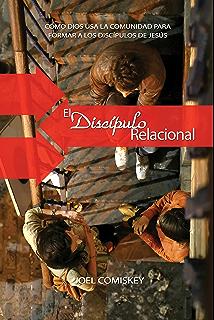 El Discípulo Relacional: Como Dios Usa La Comunidad para Formar a los Discípulos de Jesús