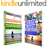 Anxiety: 2 in 1 Bundle: Mindfulness for Beginners & Holistic Relaxation (Meditation, Yoga, Naturopathy, Mindfulness)