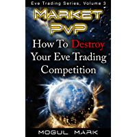 Eve Online 'Market PvP': How To DESTROY Your Eve Trading Competition, The Definitive Step-by-Step Guide (Eve Trading Series Book 3) (English Edition)