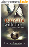 Playing With Fire (Glasgow Lads Book 3) (English Edition)