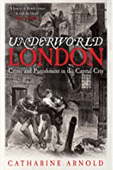 Underworld London: Crime and Punishment in the Capital City Kindle Edition
