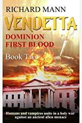VENDETTA - Dominion First Blood Book Two: A Science Fiction Apocalyptic thriller - Our Superhero BulletProof Pete teams up with sexy vampire Lucia to fight an alien invasion Kindle Edition