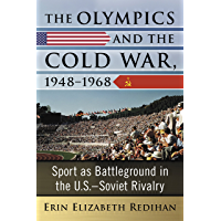 The Olympics and the Cold War, 1948-1968: Sport as Battleground in the U.S.-Soviet Rivalry (English Edition)