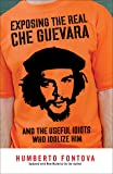Exposing the Real Che Guevara: And the Useful Idiots Who Idolize Him