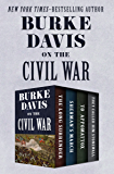 Burke Davis on the Civil War: The Long Surrender, Sherman's March, To Appomattox, and They Called Him Stonewall