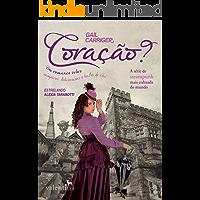 Coração?: Um romance sobre vampiros, lobisomens e bules de chá (O Protetorado da Sombrinha Livro 4)