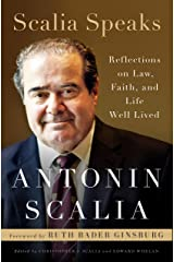 Scalia Speaks: Reflections on Law, Faith, and Life Well Lived Kindle Edition
