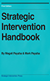 Strategic Intervention Handbook: How to quickly produce profound change in yourself and others