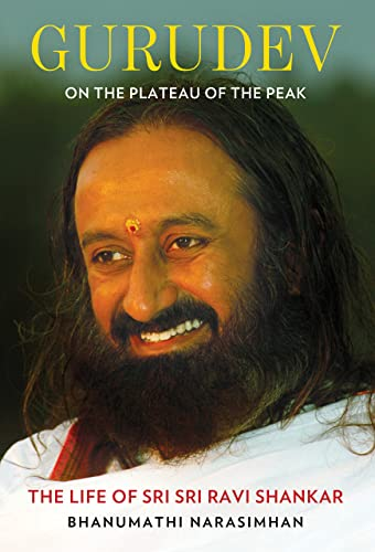 Gurudev: On the Plateau of the Peak: The Life of Sri Sri Ravi Shankar