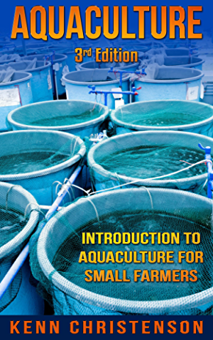 Aquaponics: Aquaculture -  An Introduction To Aquaculture For Small Farmers (3rd Edition) (aquaponics; hydroponics; permaculture; fish farming; aquaponics system; ecosystem; aquatic)