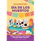 Celebrating Día de los Muertos: History, Traditions, and Activities – A Holiday Book for Kids (Holiday Books for Kids)